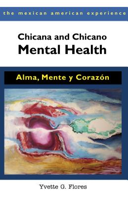 Chicana and Chicano Mental Health By Flores, Yvette G.